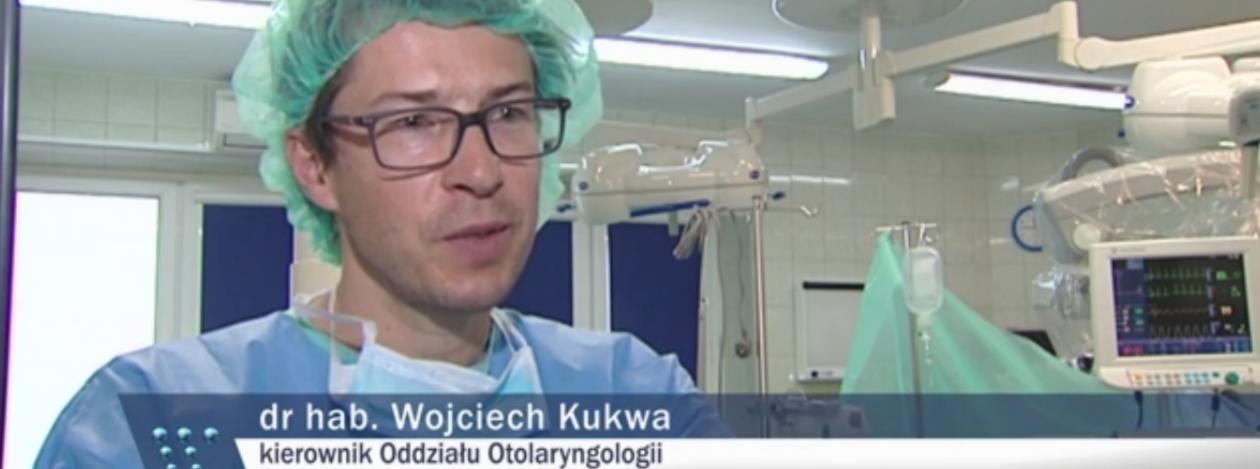 dr hab. Wojciech Kukwa kierownik Oddziału Otolaryngologii